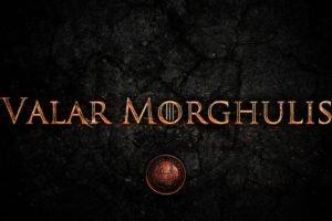 Game of Thrones, Valar Morghulis
