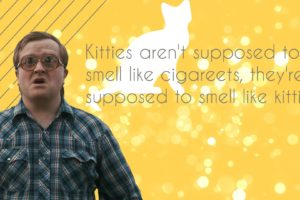 Bubbles (Trailer Park Boys), Trailer park boys, Quote