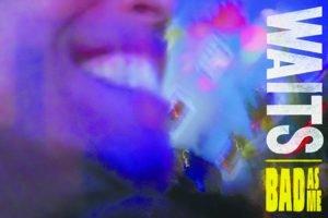Tom Waits, Musicians, Songwriters, Actor, Singer, Bad as Me (album)