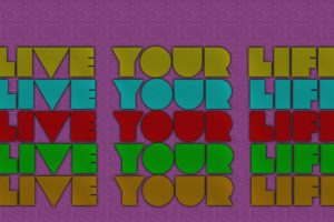 purple, Green, Red, Yellow, Blue, Orange, Live your life, Be yourself